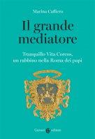 Il grande mediatore - Marina Caffiero