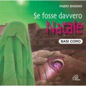 Se fosse davvero Natale - Basi Coro - Daniela Cologgi , Fabio Baggio