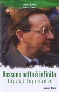 Copertina di 'Nessuna notte è infinita. Biografia di Sergio Infantino'