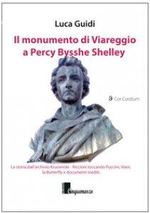 Copertina di 'Il monumento di Viareggio a Percy Bysshe Shelley. La storia dall'archivio Kruceniski-Riccioni toccando Puccini, Viani, la Butterfly e documenti inediti'