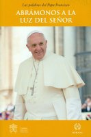 Abrámonos a la luz del Señor - Francesco (Jorge Mario Bergoglio)