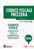 Codice Fiscale Frizzera - Codice civile annotato con la normativa tributaria 2018 - Michele Brusaterra