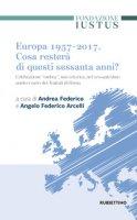 Europa 1957-2017. Cosa resterà di questi Sessanta anni. Celebrazione «ombra», non retorica, nel sessantesimo anniversario dei trattati di Roma