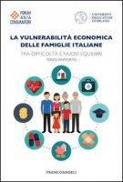 La vulnerabilità economica delle famiglie italiane. Tra difficoltà e nuovi equilibri. Terzo Rapporto