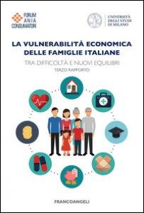 Copertina di 'La vulnerabilità economica delle famiglie italiane. Tra difficoltà e nuovi equilibri. Terzo Rapporto'
