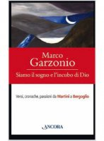 Siamo il sogno e l'incubo di Dio - Marco Garzonio