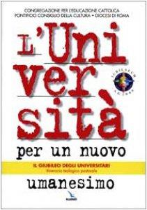 Copertina di 'L' università per un nuovo umanesimo. Il Giubileo degli universitari'