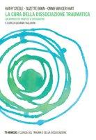 La cura della dissociazione traumatica. Un approccio pratico e integrativo - Steele Kathy, Boon Suzette, Van der Hart Onno