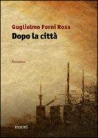 Dopo la città - Forni Rosa Guglielmo