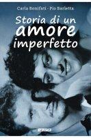 Storia di un amore imperfetto - Carla Bonifati , Pio L. Barletta