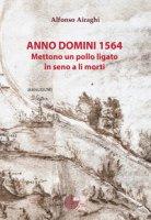 Anno Domini 1564. Mettono un pollo ligato in seno a li morti - Airaghi Alfonso