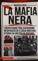 La mafia nera. I depistaggi tra eversione neofascista e Cosa Nostra: storia di un'Italia oscura - Ceruso Vincenzo