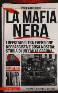 Copertina di 'La mafia nera. I depistaggi tra eversione neofascista e Cosa Nostra: storia di un'Italia oscura'
