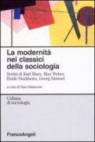 La modernità nei classici della sociologia. Scritti di Karl Marx, Max Weber, Emile Durkheim, Georg Simmel