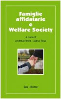 Famiglie affidatarie e welfare society - Farina Andrea, Toso Mario
