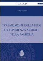 Trasmissione della feda ed esperienza morale nella famiglia - Mariani Andrea