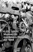 Manoscritti economico-filosofici del 1844. E altre pagine su lavoro e alienazione - Marx Karl