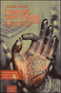 Copertina di 'I segreti dello yoga. Pranayama, Kundalini, levitazione, corpo astrale, vita eterna'