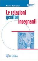 Le relazioni genitori insegnanti - Bartolomeo Annella