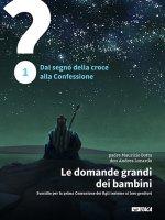 Le domande grandi dei bambini. 1: Dal segno della croce alla Confessione - Maurizio Botta , Andrea Lonardo