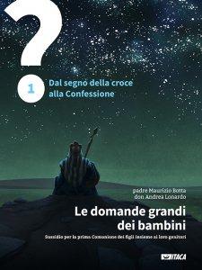 Copertina di 'Le domande grandi dei bambini. 1: Dal segno della croce alla Confessione'