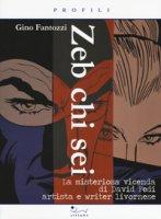 Zeb chi sei. La misteriosa vicenda di David Fedi artista e writer livornese - Fantozzi Gino
