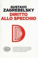 Diritto allo specchio - Zagrebelsky Gustavo