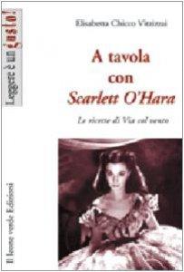 Copertina di 'A tavola con Scarlett O'Hara. Le ricette di Via col vento'