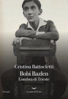 Bobi Bazlen. L'ombra di Trieste - Battocletti Cristina