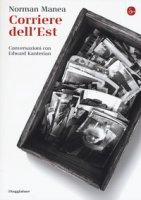 Corriere dell'Est. Conversazioni con Edward Kanterian - Manea Norman