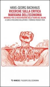 Copertina di 'Ricerche sulla critica marxiana dell'economia. Materiali per la ricostruzione della teoria del valore'
