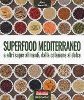 Superfood mediterraneo e altri super alimenti, dalla colazione al dolce - Savorelli Alice