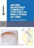 Anatomia macroscopica e generalità strutturali del midollo spinale dell'uomo - Fornai Francesco, Ferrucci Michela
