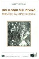 Soliloqui sul divino. Meditazioni sul segreto cristiano - Barzaghi Giuseppe