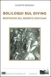 Copertina di 'Soliloqui sul divino. Meditazioni sul segreto cristiano'