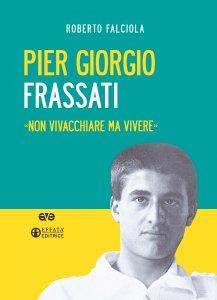 Copertina di 'Pier Giorgio Frassati. «Non vivacchiare ma vivere»'