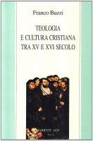 Teologia e cultura cristiana tra XV e XVI secolo - Buzzi Franco