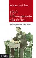 1869: il Risorgimento alla deriva - Arianna Arisi Rota
