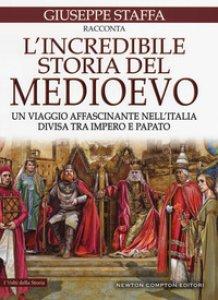 Copertina di 'L' incredibile storia del Medioevo. Un viaggio affascinante nell'Italia divisa tra impero e papato'
