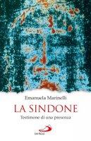 La Sindone. Testimone di una presenza - Marinelli Emanuela