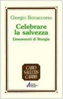 Celebrare la salvezza. Lineamenti di liturgia - Bonaccorso Giorgio