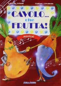 Copertina di 'Cavolo... che frutta! Con CD Audio'