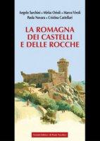 La Romagna dei castelli e delle rocche - Turchini Angelo, Orioli Mirko, Viroli Marco