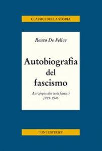 Copertina di 'Autobiografia del fascismo. Antologia dei testi fascisti 1919-1945'