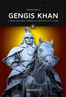 Gengis Khan. L'uomo che creò l'impero più vasto di tutti i tempi - Bocci Mauro