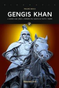 Copertina di 'Gengis Khan. L'uomo che creò l'impero più vasto di tutti i tempi'