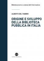 Origine e sviluppo della biblioteca pubblica in Italia - Alberto Del Fabbro