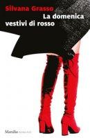 La domenica vestivi di rosso - Grasso Silvana
