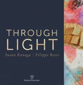 Through light. Susan Kanaga-Filippo Rossi. Ediz. italiana e inglese