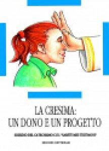 Copertina di 'La cresima: un dono e un progetto'